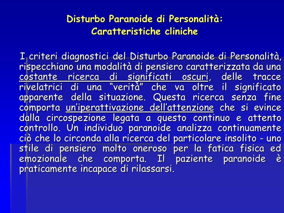 Disturbo Paranoide di Personalità: Caratteristiche cliniche I criteri diagnostici del Disturbo Paranoide di Personalità, rispecchiano una modalità di