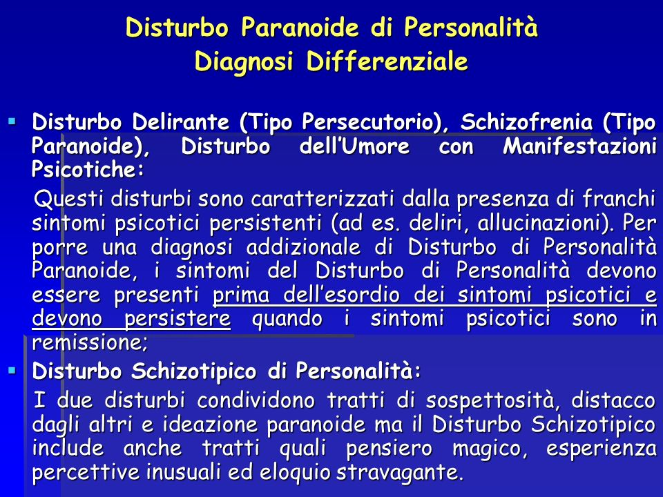 Disturbo Paranoide di Personalità Diagnosi Differenziale Disturbo Delirante (Tipo Persecutorio), Schizofrenia (Tipo Paranoide), Disturbo dellUmore con