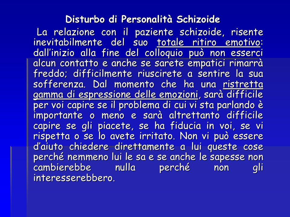 Disturbo di Personalità Schizoide La relazione con il paziente schizoide, risente inevitabilmente del suo totale ritiro emotivo: dallinizio alla fine