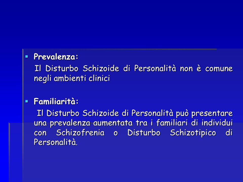 Prevalenza: Prevalenza: Il Disturbo Schizoide di Personalità non è comune negli ambienti clinici Il Disturbo Schizoide di Personalità non è comune neg