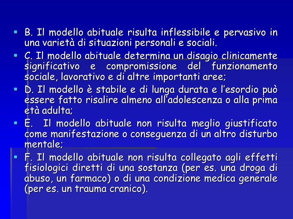 B. Il modello abituale risulta inflessibile e pervasivo in una varietà di situazioni personali e sociali. B. Il modello abituale risulta inflessibile