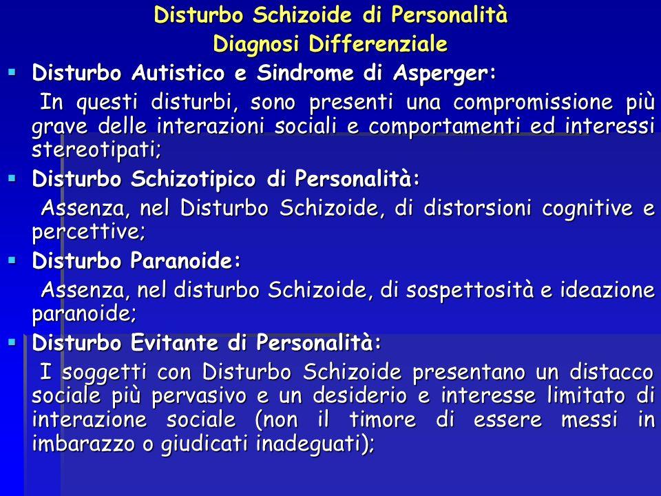 Disturbo Schizoide di Personalità Diagnosi Differenziale Disturbo Autistico e Sindrome di Asperger: Disturbo Autistico e Sindrome di Asperger: In ques
