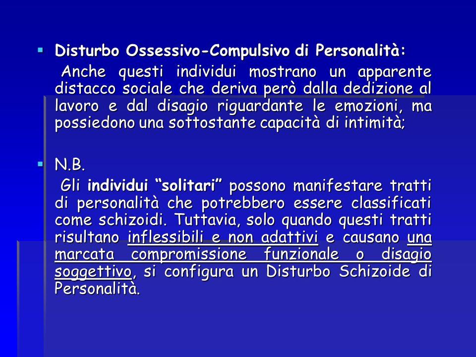 Disturbo Ossessivo-Compulsivo di Personalità: Disturbo Ossessivo-Compulsivo di Personalità: Anche questi individui mostrano un apparente distacco soci