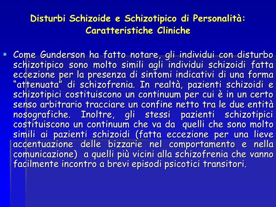 Disturbi Schizoide e Schizotipico di Personalità: Caratteristiche Cliniche Come Gunderson ha fatto notare, gli individui con disturbo schizotipico son