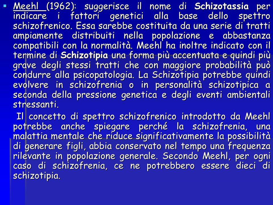 Meehl (1962): suggerisce il nome di Schizotassia per indicare i fattori genetici alla base dello spettro schizofrenico. Essa sarebbe costituita da una