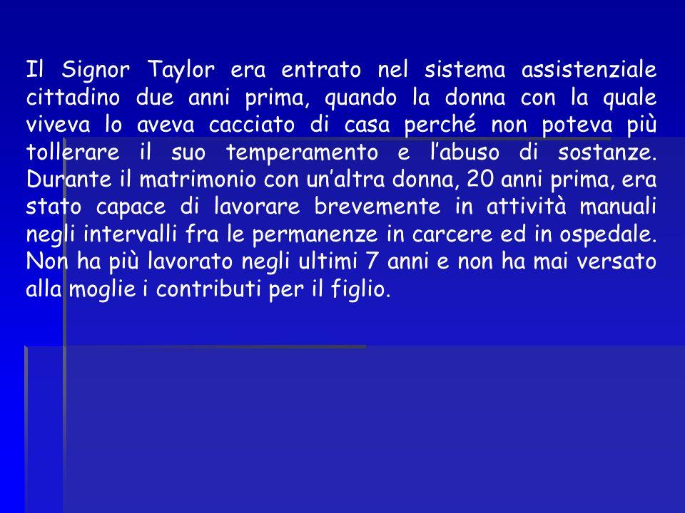 Il Signor Taylor era entrato nel sistema assistenziale cittadino due anni prima, quando la donna con la quale viveva lo aveva cacciato di casa perché
