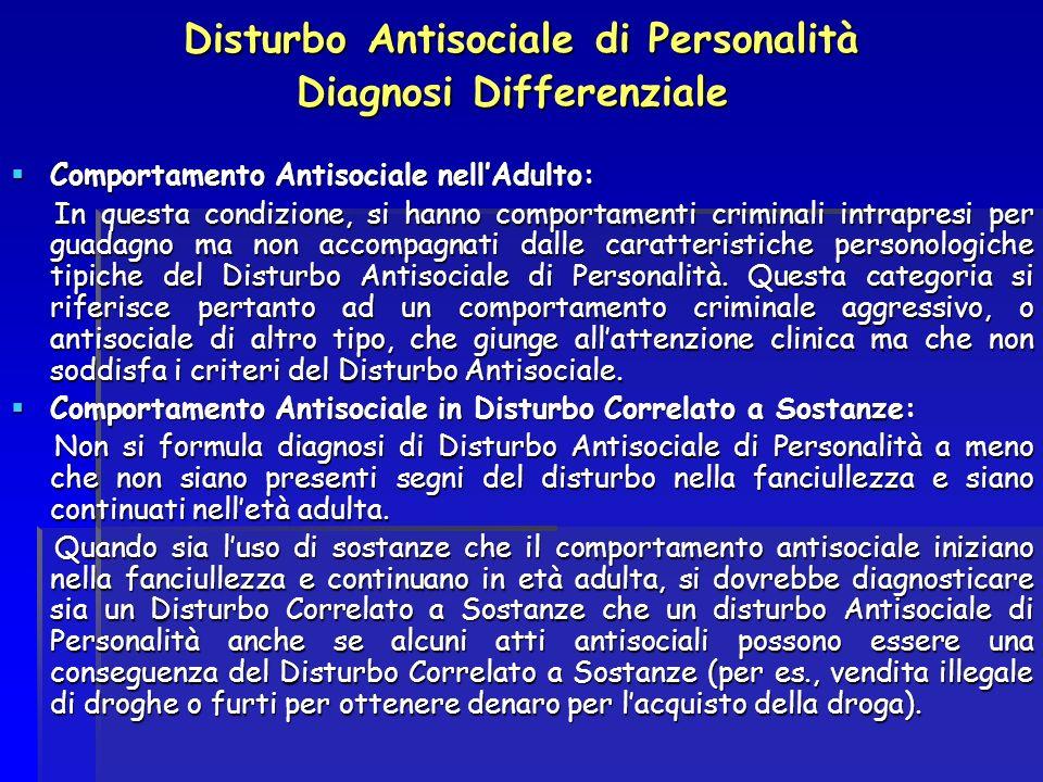 Disturbo Antisociale di Personalità Diagnosi Differenziale Diagnosi Differenziale Comportamento Antisociale nellAdulto: Comportamento Antisociale nell