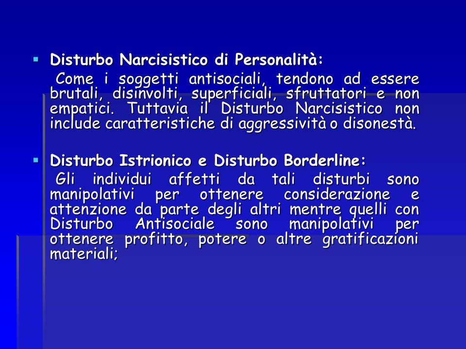 Disturbo Narcisistico di Personalità: Disturbo Narcisistico di Personalità: Come i soggetti antisociali, tendono ad essere brutali, disinvolti, superf
