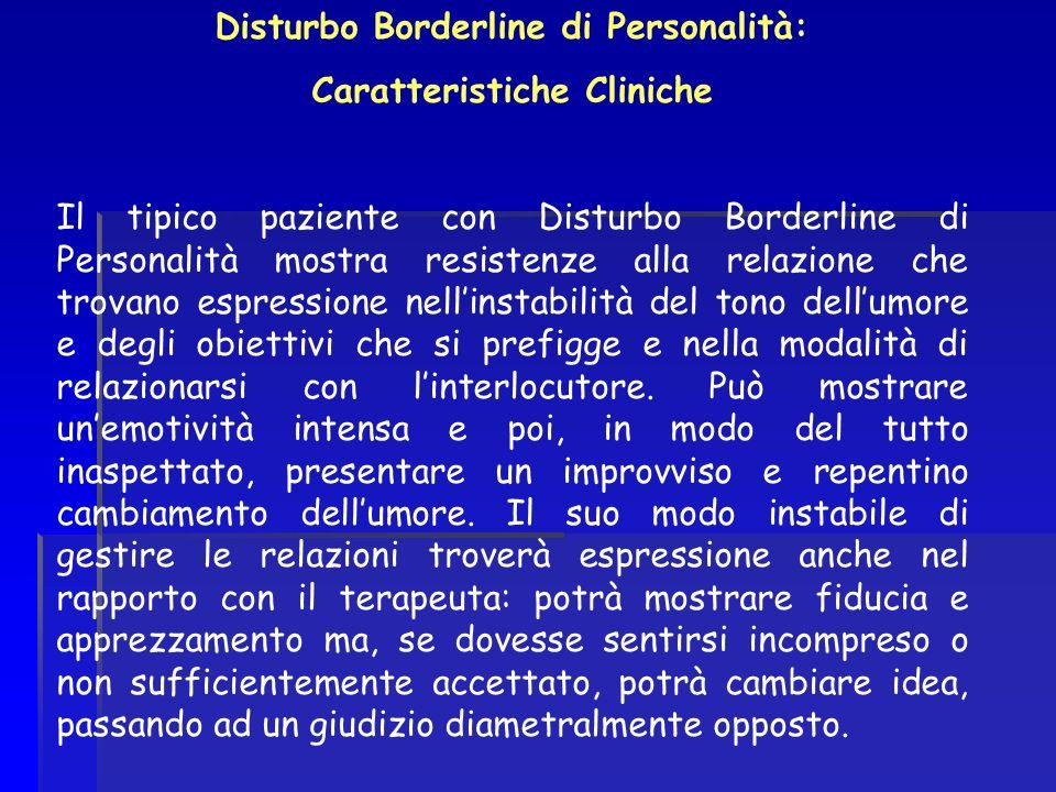 Disturbo Borderline di Personalità: Caratteristiche Cliniche Il tipico paziente con Disturbo Borderline di Personalità mostra resistenze alla relazion