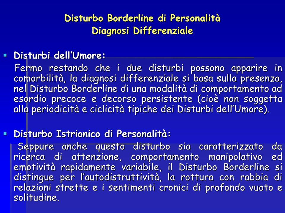 Disturbo Borderline di Personalità Diagnosi Differenziale Disturbi dellUmore: Disturbi dellUmore: Fermo restando che i due disturbi possono apparire i