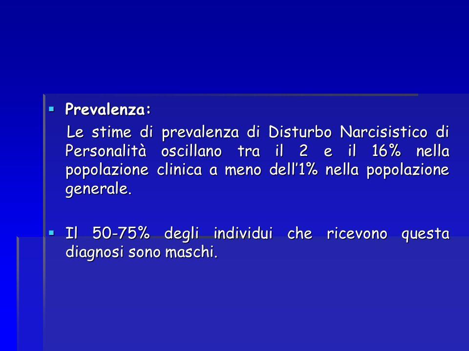 Prevalenza: Prevalenza: Le stime di prevalenza di Disturbo Narcisistico di Personalità oscillano tra il 2 e il 16% nella popolazione clinica a meno de