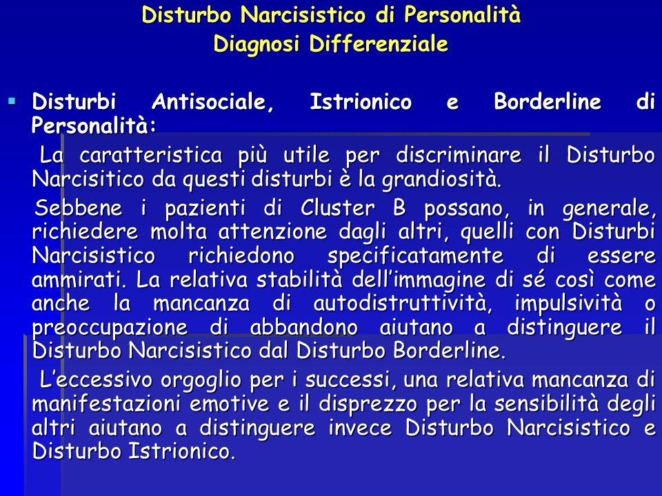 Disturbo Narcisistico di Personalità Diagnosi Differenziale Disturbi Antisociale, Istrionico e Borderline di Personalità: Disturbi Antisociale, Istrio