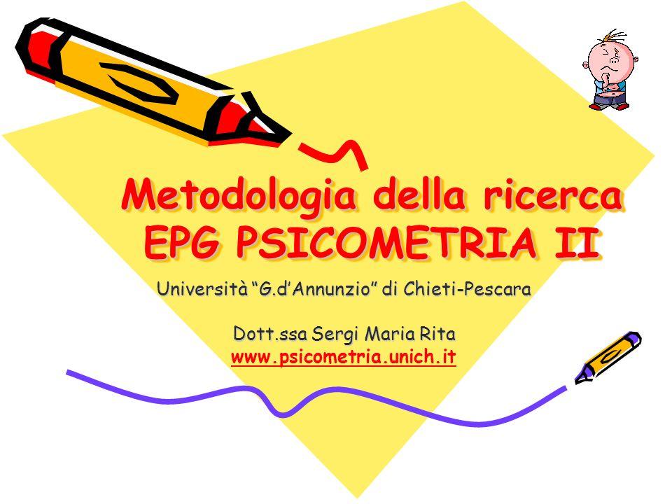 Università G.dAnnunzio di Chieti-Pescara Dott.ssa Sergi Maria Rita www.psicometria.unich.it Metodologia della ricerca EPG PSICOMETRIA II