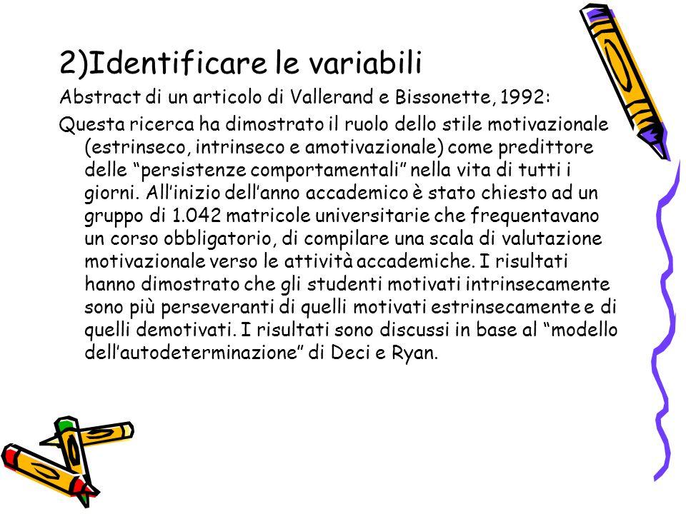 2)Identificare le variabili Abstract di un articolo di Vallerand e Bissonette, 1992: Questa ricerca ha dimostrato il ruolo dello stile motivazionale (estrinseco, intrinseco e amotivazionale) come predittore delle persistenze comportamentali nella vita di tutti i giorni.