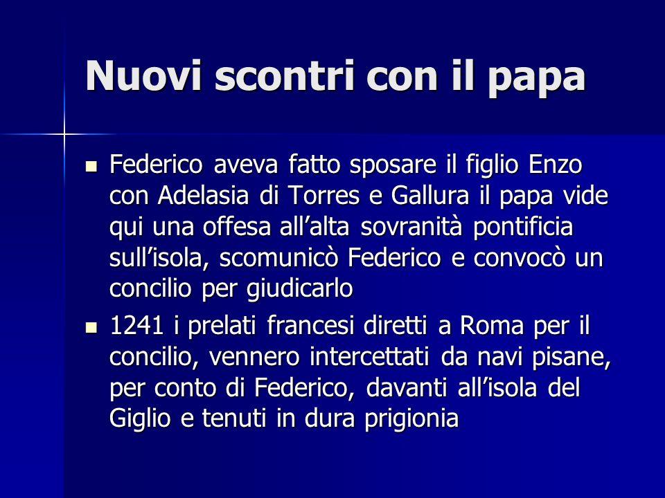Nuovi scontri con il papa Federico aveva fatto sposare il figlio Enzo con Adelasia di Torres e Gallura il papa vide qui una offesa allalta sovranità p