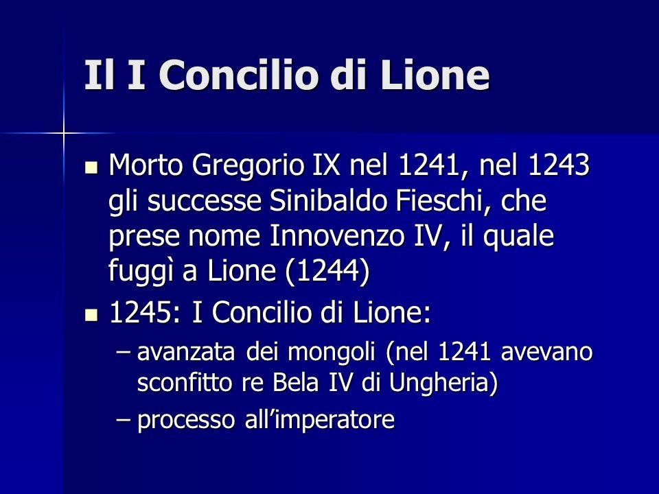 Il I Concilio di Lione Morto Gregorio IX nel 1241, nel 1243 gli successe Sinibaldo Fieschi, che prese nome Innovenzo IV, il quale fuggì a Lione (1244)