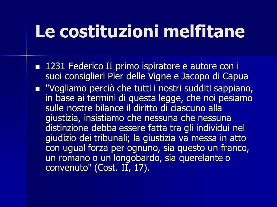 Le costituzioni melfitane 1231 Federico II primo ispiratore e autore con i suoi consiglieri Pier delle Vigne e Jacopo di Capua 1231 Federico II primo