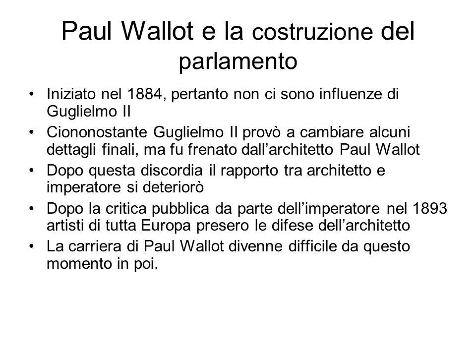 Paul Wallot e la costruzione del parlamento Iniziato nel 1884, pertanto non ci sono influenze di Guglielmo II Ciononostante Guglielmo II provò a cambi