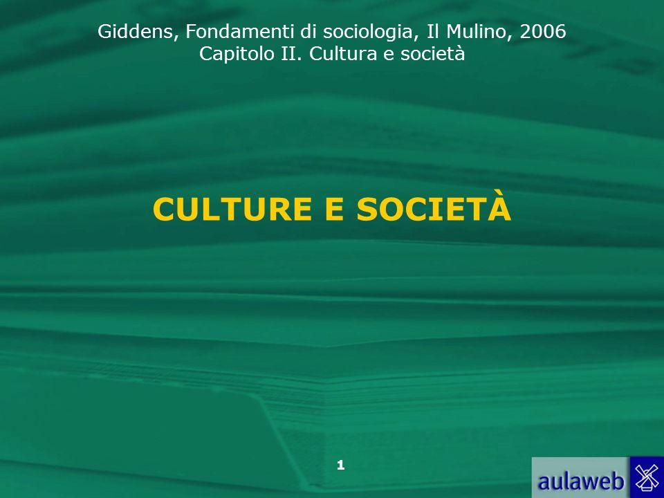 Giddens, Fondamenti di sociologia, Il Mulino, 2006 Capitolo II. Cultura e società 1 CULTURE E SOCIETÀ
