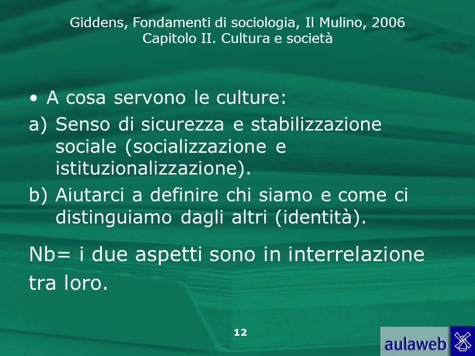 Giddens, Fondamenti di sociologia, Il Mulino, 2006 Capitolo II. Cultura e società A cosa servono le culture: a)Senso di sicurezza e stabilizzazione so