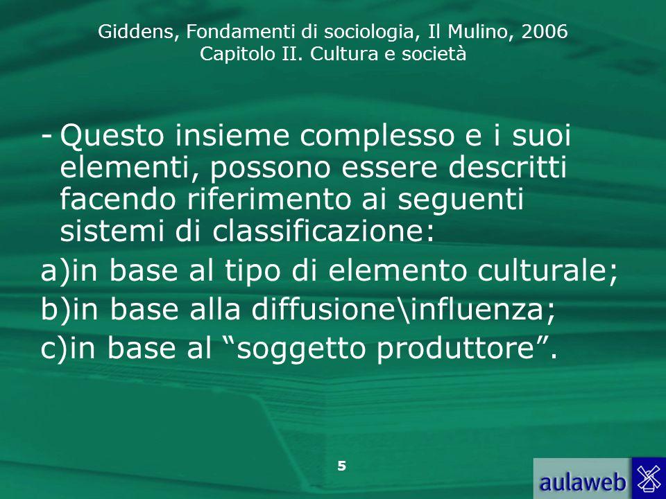 Giddens, Fondamenti di sociologia, Il Mulino, 2006 Capitolo II. Cultura e società -Questo insieme complesso e i suoi elementi, possono essere descritt