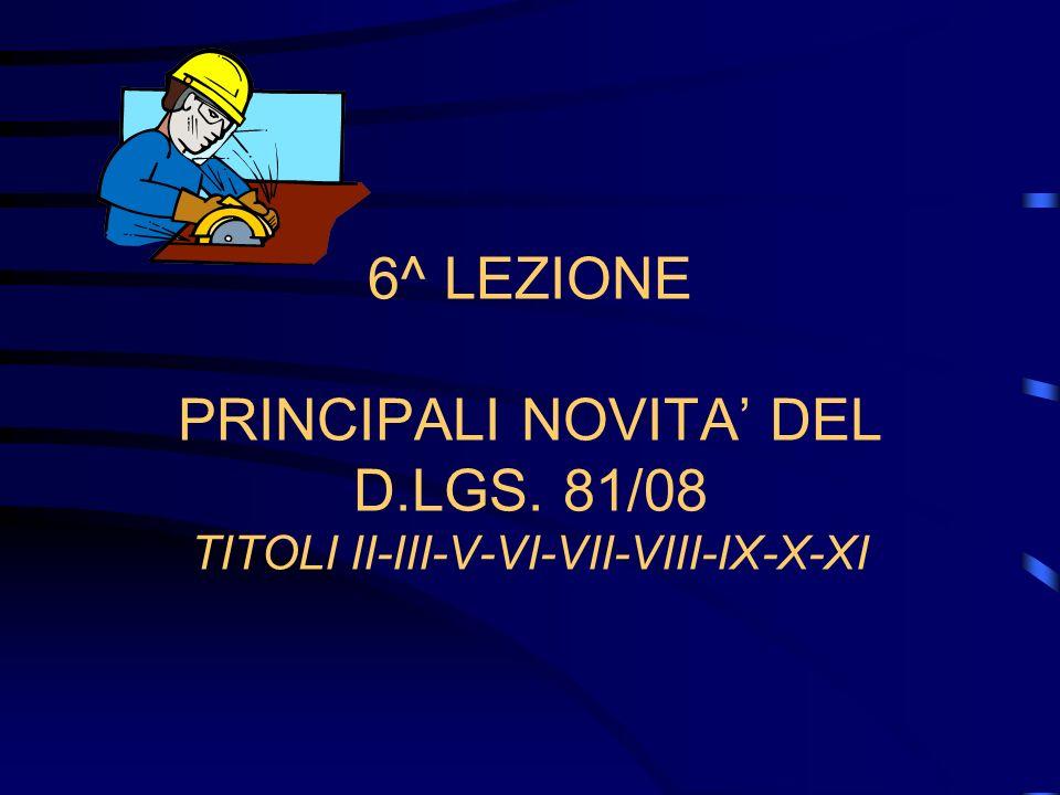 6^ LEZIONE PRINCIPALI NOVITA DEL D.LGS. 81/08 TITOLI II-III-V-VI-VII-VIII-IX-X-XI
