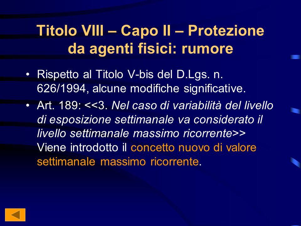 Titolo VIII – Capo II – Protezione da agenti fisici: rumore Rispetto al Titolo V-bis del D.Lgs.