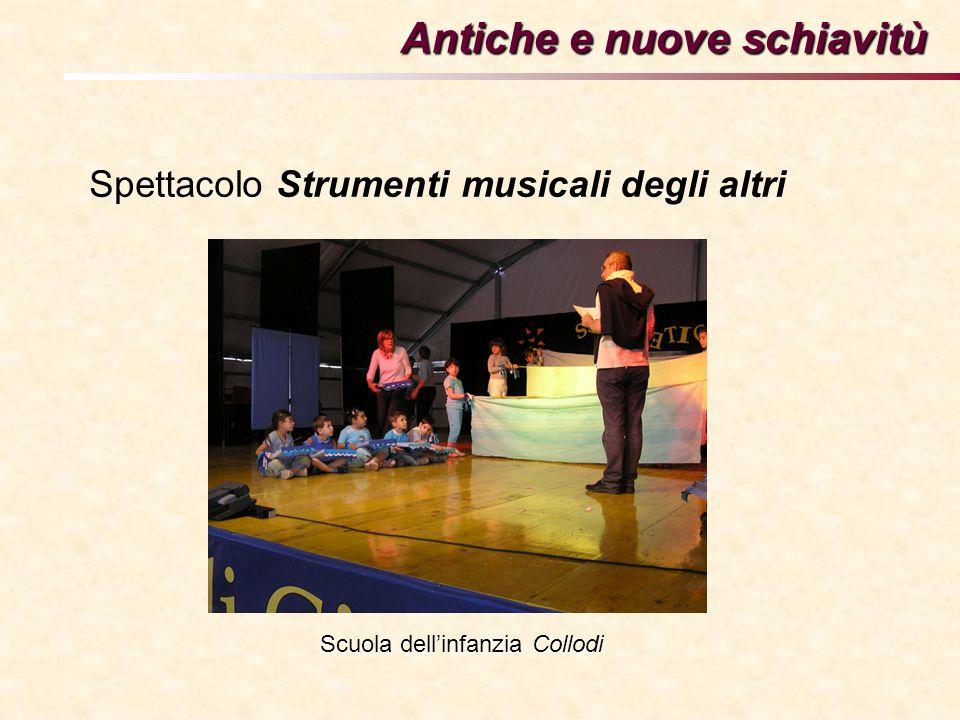 Spettacolo Strumenti musicali degli altri Antiche e nuove schiavitù Scuola dellinfanzia Collodi