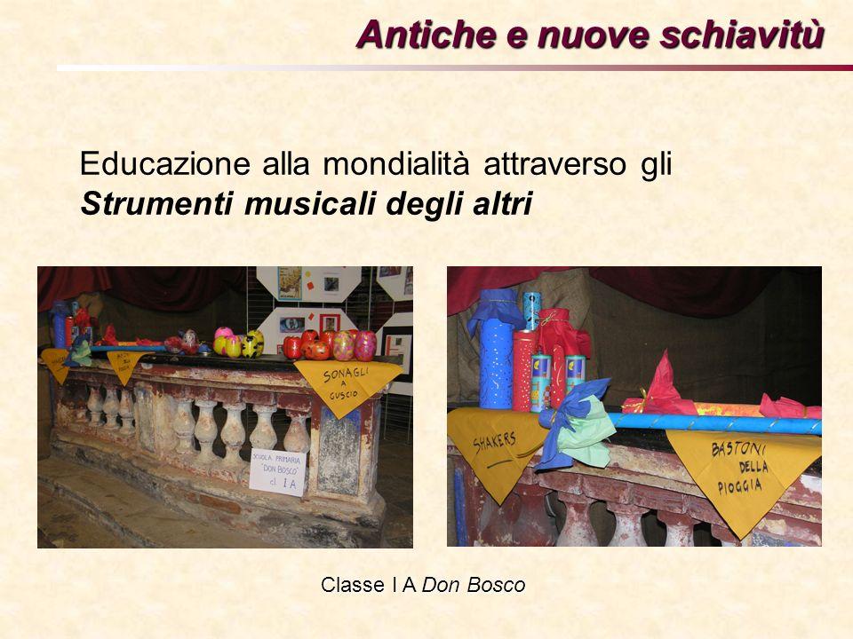 Educazione alla mondialità attraverso gli Strumenti musicali degli altri Antiche e nuove schiavitù Classe I A Don Bosco