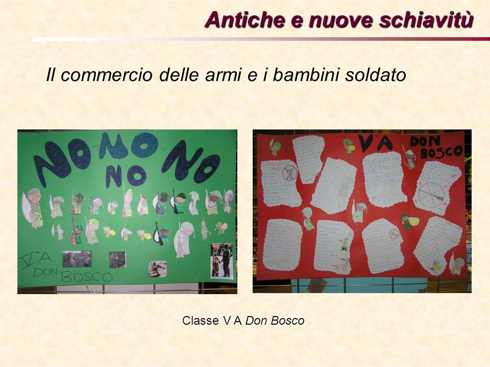 Antiche e nuove schiavitù Classe V A Don Bosco Il commercio delle armi e i bambini soldato