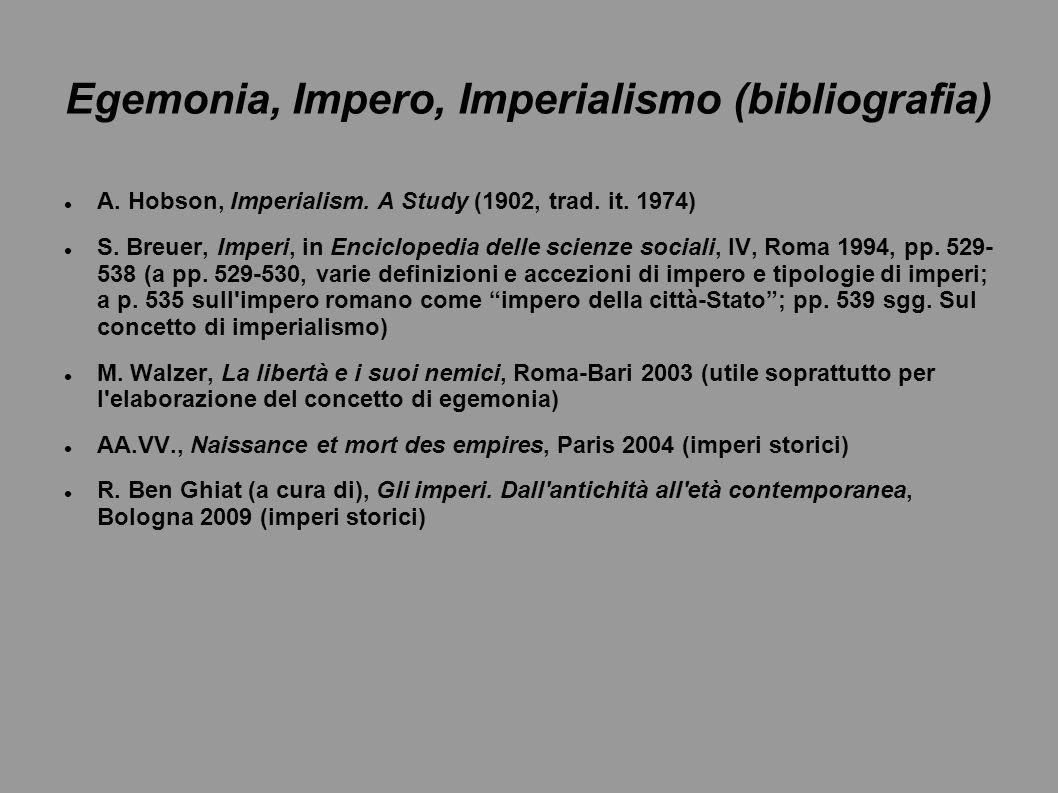 Egemonia, Impero, Imperialismo (bibliografia) A. Hobson, Imperialism. A Study (1902, trad. it. 1974) S. Breuer, Imperi, in Enciclopedia delle scienze