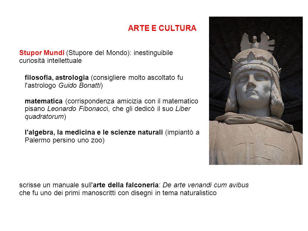 ARTE E CULTURA Stupor Mundi (Stupore del Mondo): inestinguibile curiosità intellettuale filosofia, astrologia (consigliere molto ascoltato fu l'astrol