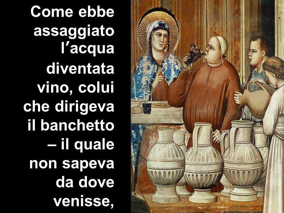 Matteo 3,1-12 Come ebbe assaggiato lacqua diventata vino, colui che dirigeva il banchetto – il quale non sapeva da dove venisse,