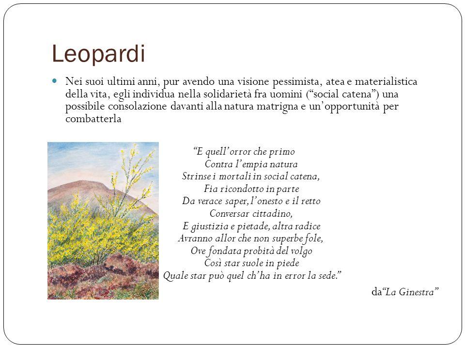 Leopardi Nei suoi ultimi anni, pur avendo una visione pessimista, atea e materialistica della vita, egli individua nella solidarietà fra uomini (socia