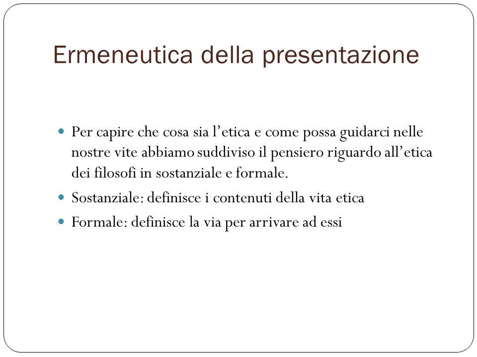 Ermeneutica della presentazione Per capire che cosa sia letica e come possa guidarci nelle nostre vite abbiamo suddiviso il pensiero riguardo alletica