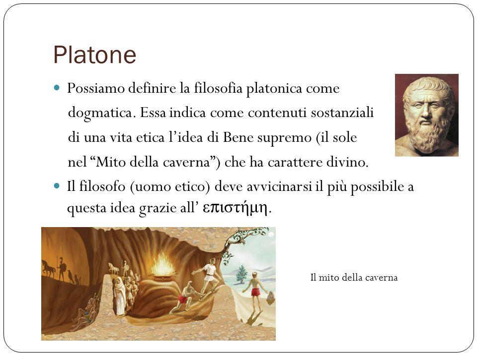 Platone Possiamo definire la filosofia platonica come dogmatica. Essa indica come contenuti sostanziali di una vita etica lidea di Bene supremo (il so