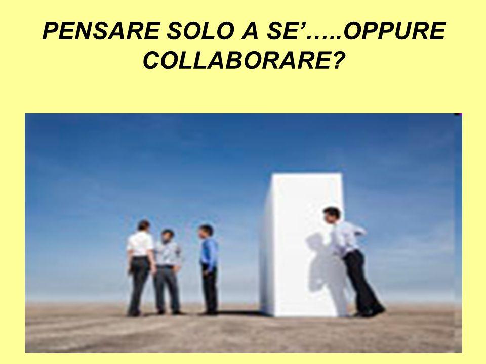 PENSARE SOLO A SE…..OPPURE COLLABORARE