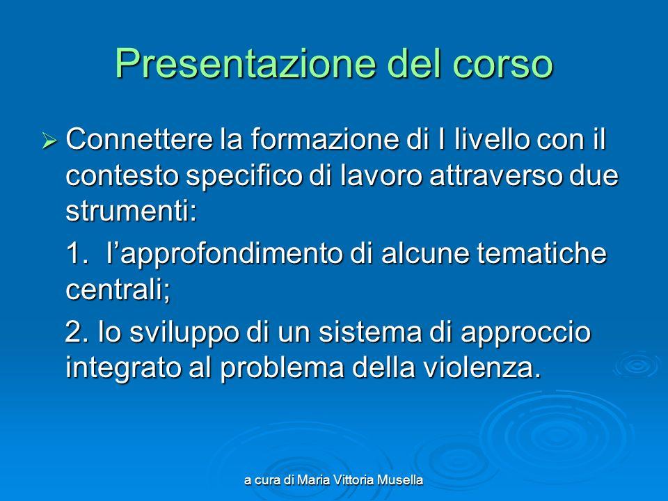 a cura di Maria Vittoria Musella Presentazione del corso Connettere la formazione di I livello con il contesto specifico di lavoro attraverso due strumenti: Connettere la formazione di I livello con il contesto specifico di lavoro attraverso due strumenti: 1.
