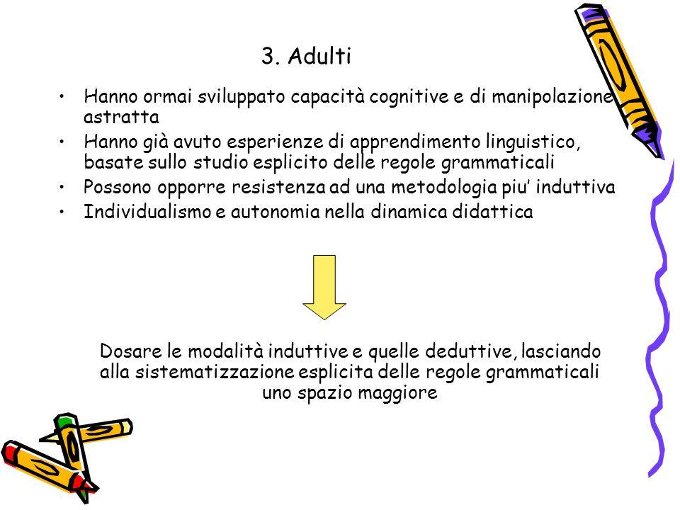 3. Adulti Hanno ormai sviluppato capacità cognitive e di manipolazione astratta Hanno già avuto esperienze di apprendimento linguistico, basate sullo