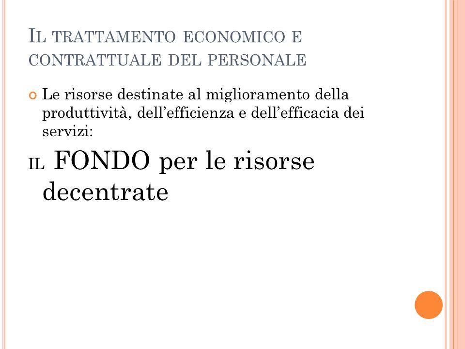 I L TRATTAMENTO ECONOMICO E CONTRATTUALE DEL PERSONALE Le risorse destinate al miglioramento della produttività, dellefficienza e dellefficacia dei servizi: IL FONDO per le risorse decentrate