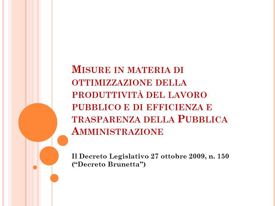 M ISURE IN MATERIA DI OTTIMIZZAZIONE DELLA PRODUTTIVITÀ DEL LAVORO PUBBLICO E DI EFFICIENZA E TRASPARENZA DELLA P UBBLICA A MMINISTRAZIONE Il Decreto Legislativo 27 ottobre 2009, n.