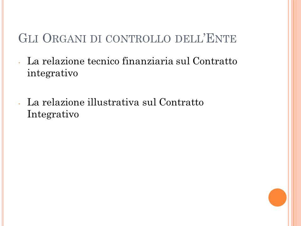 G LI O RGANI DI CONTROLLO DELL E NTE - La relazione tecnico finanziaria sul Contratto integrativo - La relazione illustrativa sul Contratto Integrativo