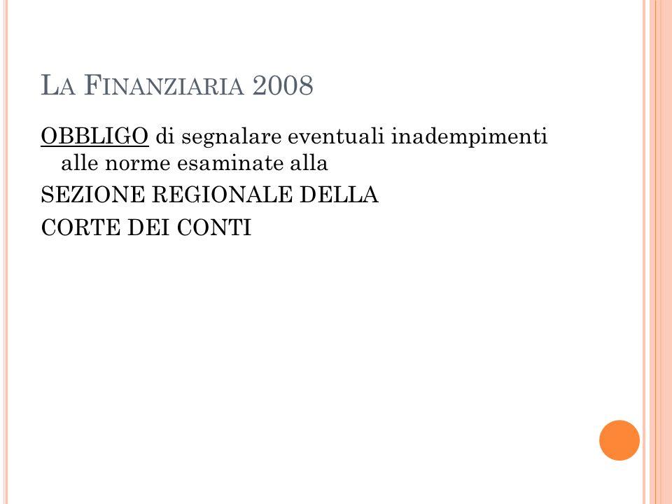 L A F INANZIARIA 2008 OBBLIGO di segnalare eventuali inadempimenti alle norme esaminate alla SEZIONE REGIONALE DELLA CORTE DEI CONTI