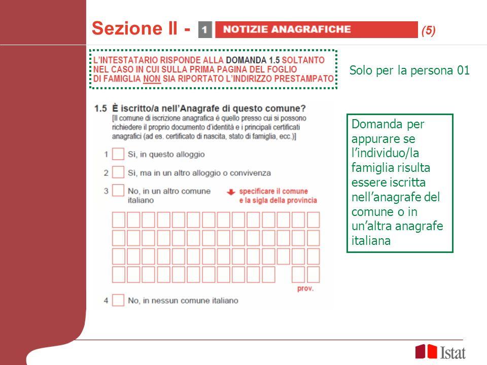 Solo per la persona 01 Domanda per appurare se lindividuo/la famiglia risulta essere iscritta nellanagrafe del comune o in unaltra anagrafe italiana Sezione II - (5)