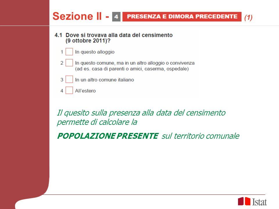 Sezione II - (1) Il quesito sulla presenza alla data del censimento permette di calcolare la POPOLAZIONE PRESENTE sul territorio comunale