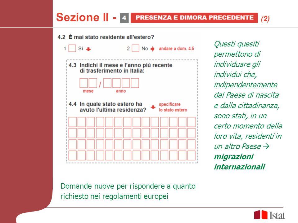Questi quesiti permettono di individuare gli individui che, indipendentemente dal Paese di nascita e dalla cittadinanza, sono stati, in un certo momento della loro vita, residenti in un altro Paese migrazioni internazionali Sezione II - (2) Domande nuove per rispondere a quanto richiesto nei regolamenti europei