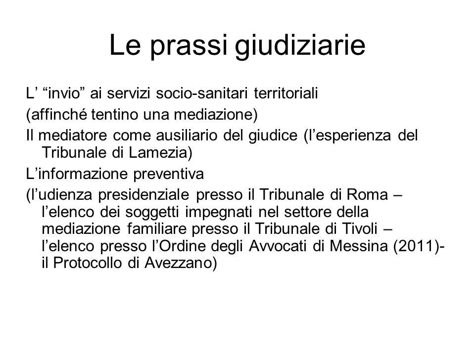Le prassi giudiziarie L invio ai servizi socio-sanitari territoriali (affinché tentino una mediazione) Il mediatore come ausiliario del giudice (lespe