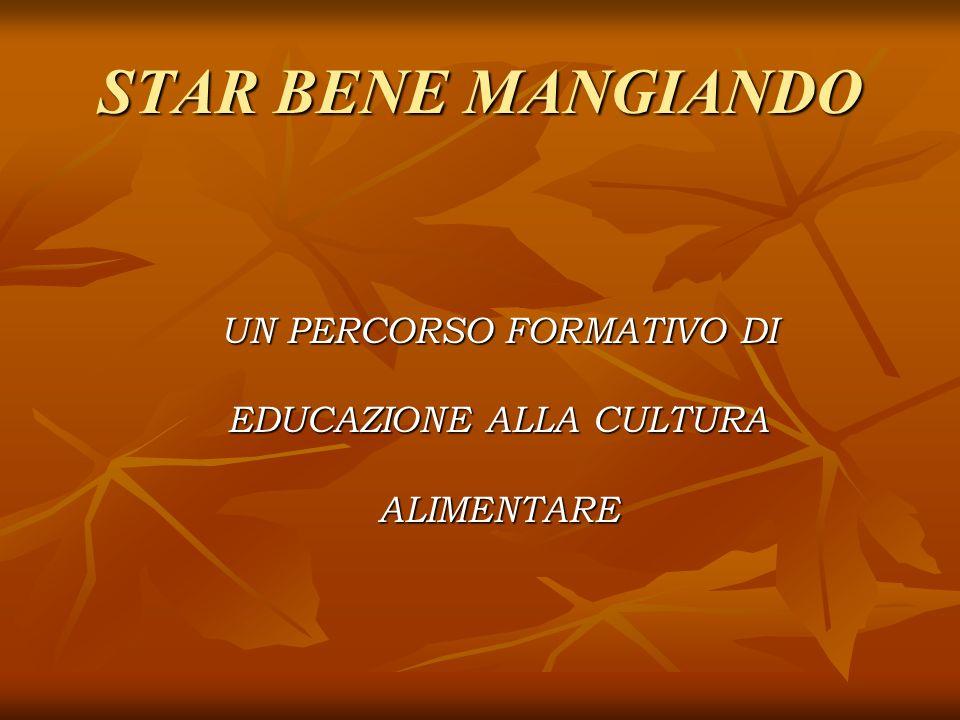 STAR BENE MANGIANDO UN PERCORSO FORMATIVO DI EDUCAZIONE ALLA CULTURA ALIMENTARE