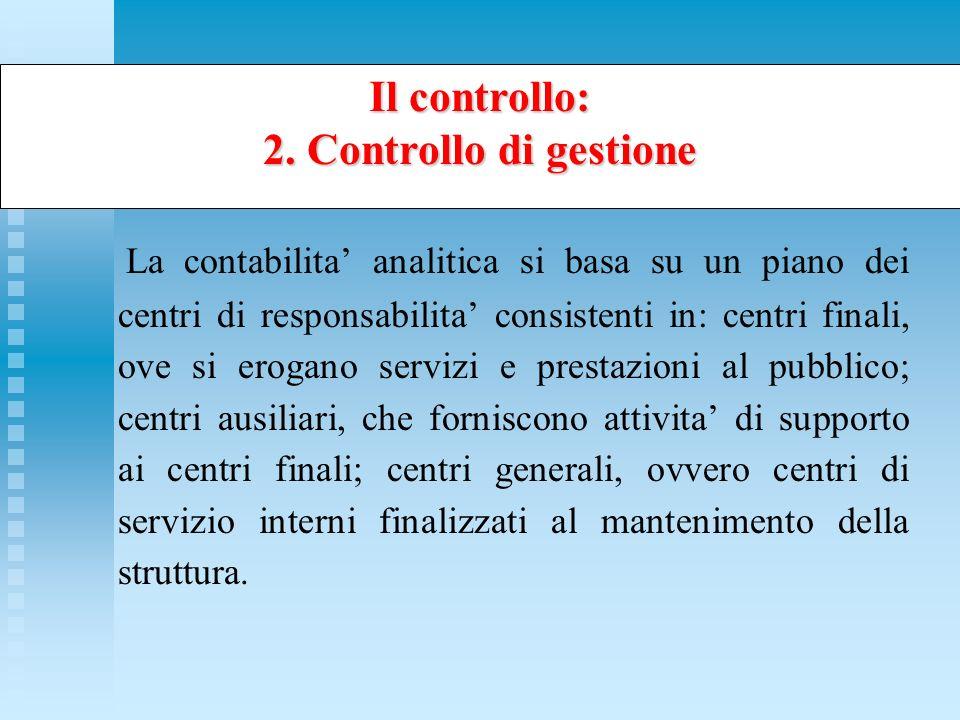 La contabilita analitica si basa su un piano dei centri di responsabilita consistenti in: centri finali, ove si erogano servizi e prestazioni al pubbl