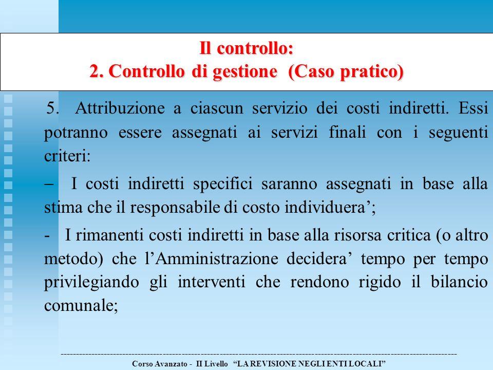 Il controllo: 2. Controllo di gestione (Caso pratico) 5.Attribuzione a ciascun servizio dei costi indiretti. Essi potranno essere assegnati ai servizi